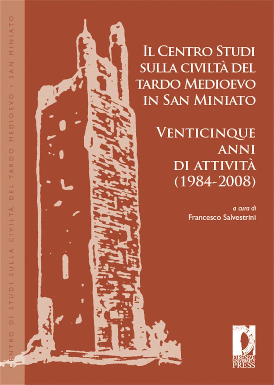 Il Centro Studi sulla civiltà del Tardo Medioevo in San Miniato. Venticinque anni di attività (1984-2008)