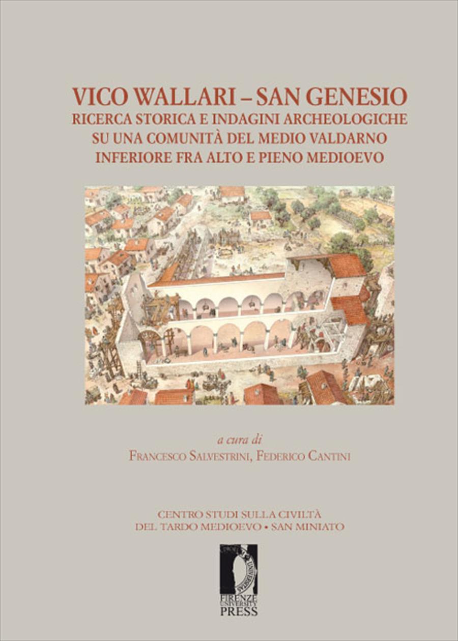 Vico Wallari – San Genesio ricerca storica e indagini archeologiche su una comunità del medio Valdarno inferiore fra alto e pieno medioevo
