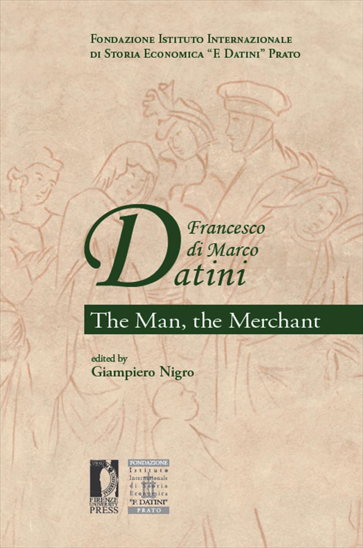 Francesco di Marco Datini. The Man the Merchant
