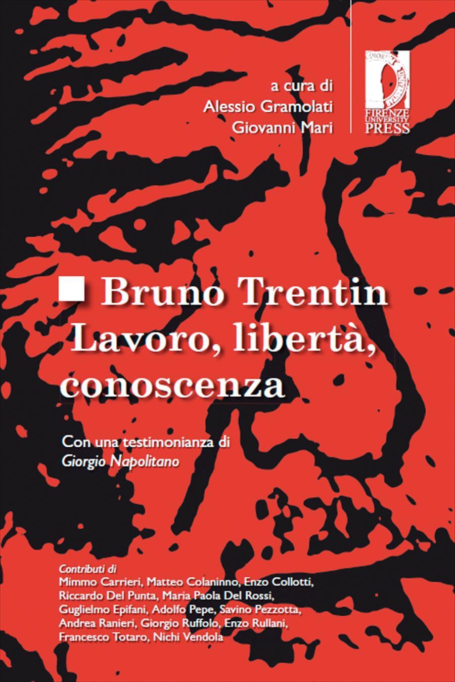 Bruno Trentin. Lavoro, libertà, conoscenza