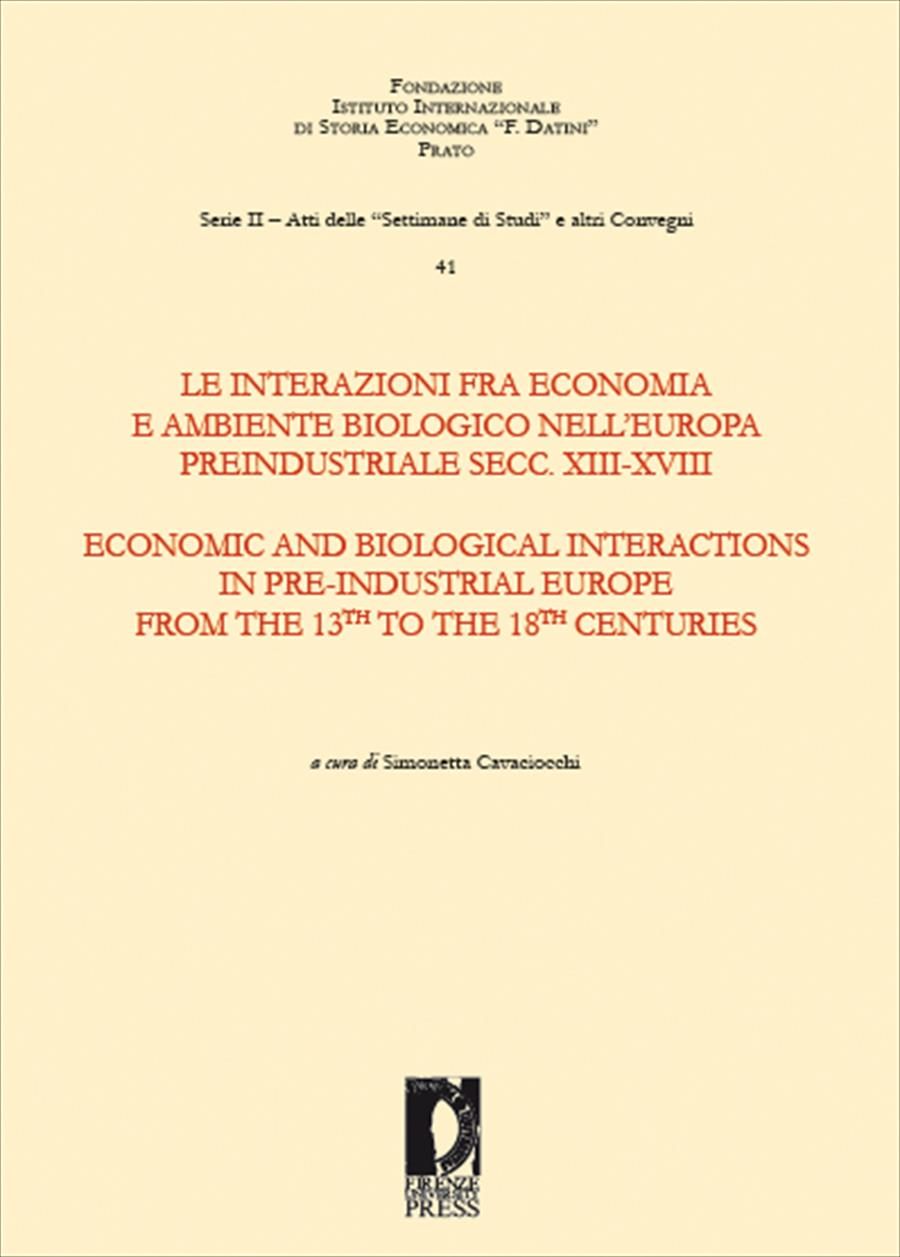 Le interazioni fra economia e ambiente biologico nell'Europa preindustriale secc. XIII-XVIII. Economic and biological interactions in pre-industrial Europe from the 13th to the 18th centuries