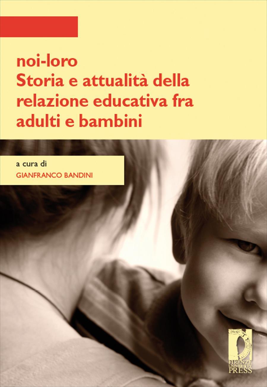 noi-loro. Storia e attualità della relazione educativa fra adulti e bambini