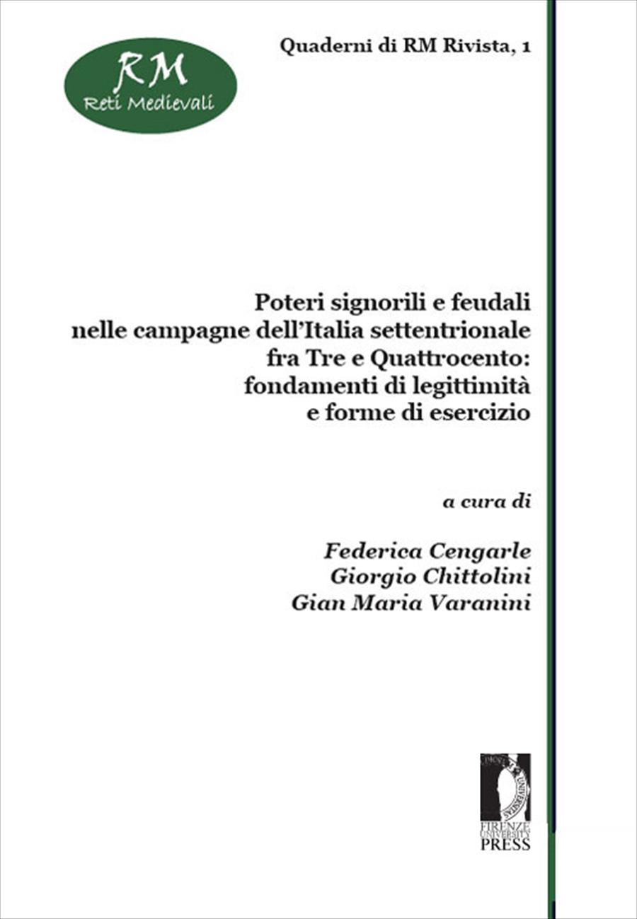 Poteri signorili e feudali nelle campagne dell'Italia settentrionale fra Tre e Quattrocento: fondamenti di legittimità e forme di esercizio.