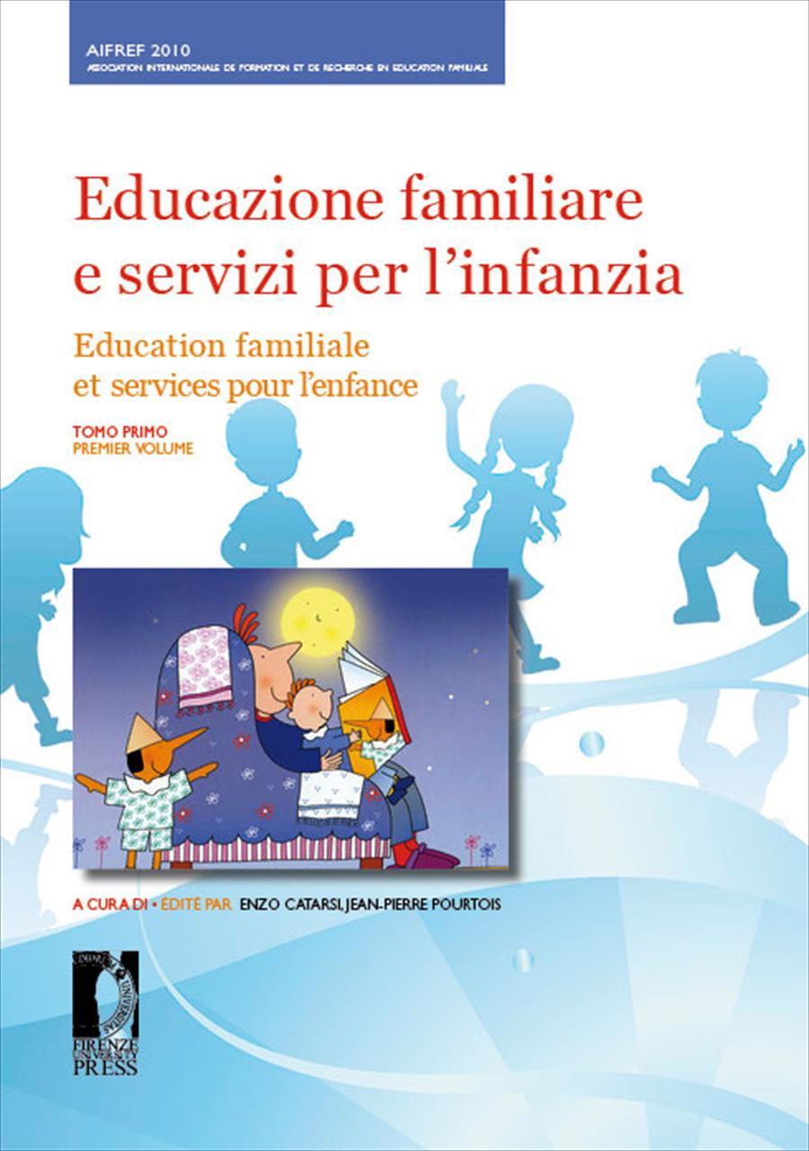 Educazione familiare e servizi per l'infanzia / Education familiale et services pour l'enfance. XIII Congresso Internazionale. Firenze, 17-19 novembre 2010