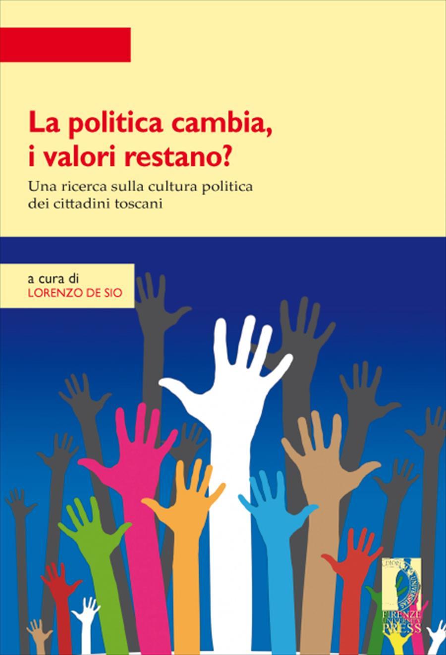 La politica cambia, i valori restano? Una ricerca quantitativa e qualitativa sulla cultura politica in Toscana