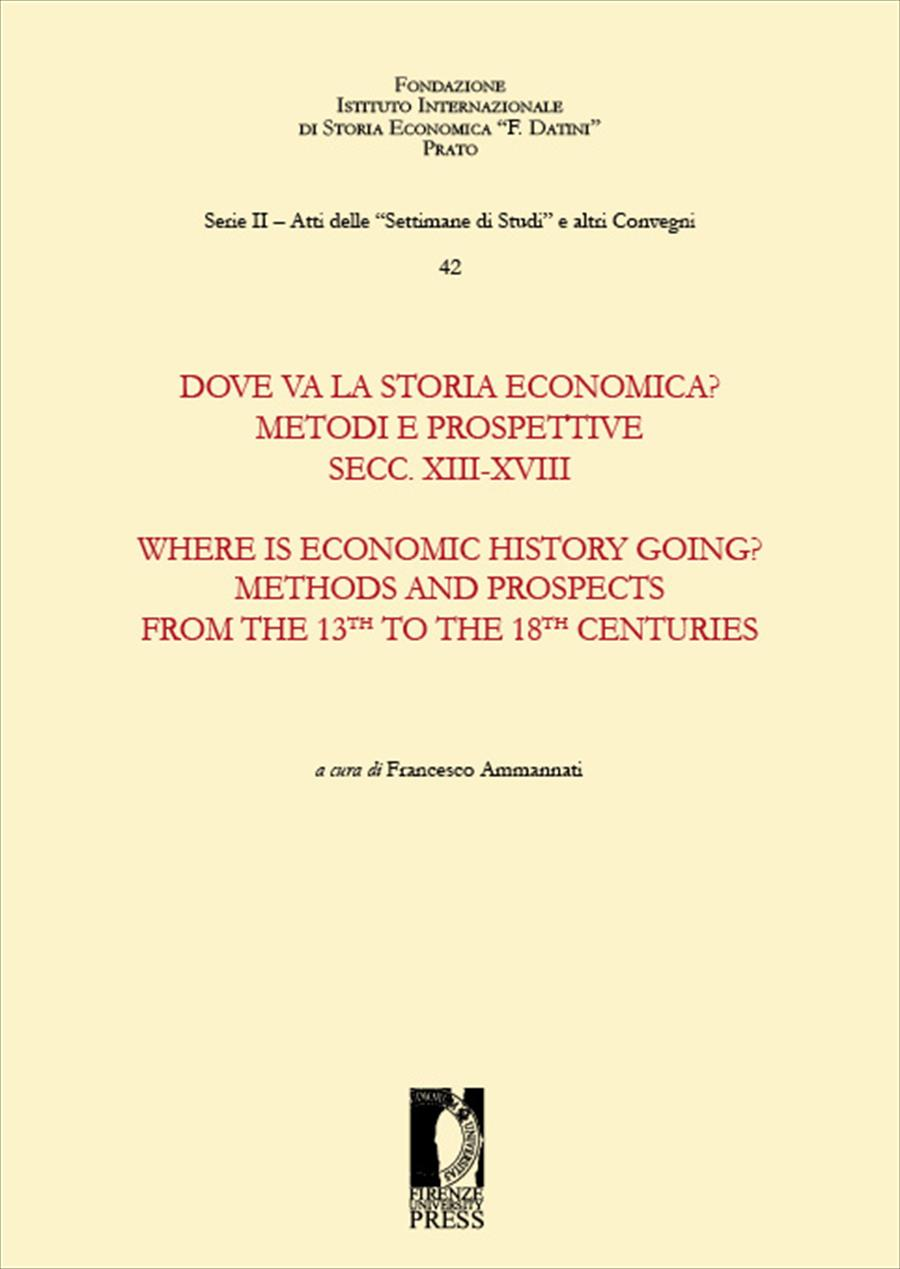 Dove va la storia economica? Metodi e prospettive. Secc. XIII-XVIII – Where is Economic History Going? Methods and Prospects from the 13th to the 18th Centuries