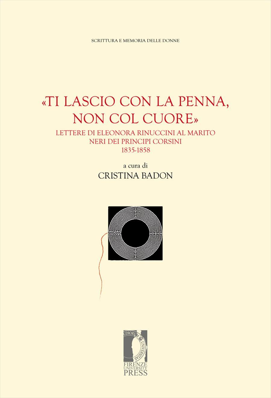 «Ti lascio con la penna, non col cuore». Lettere di Eleonora Rinuccini al marito Neri dei principi Corsini. 1835-1858