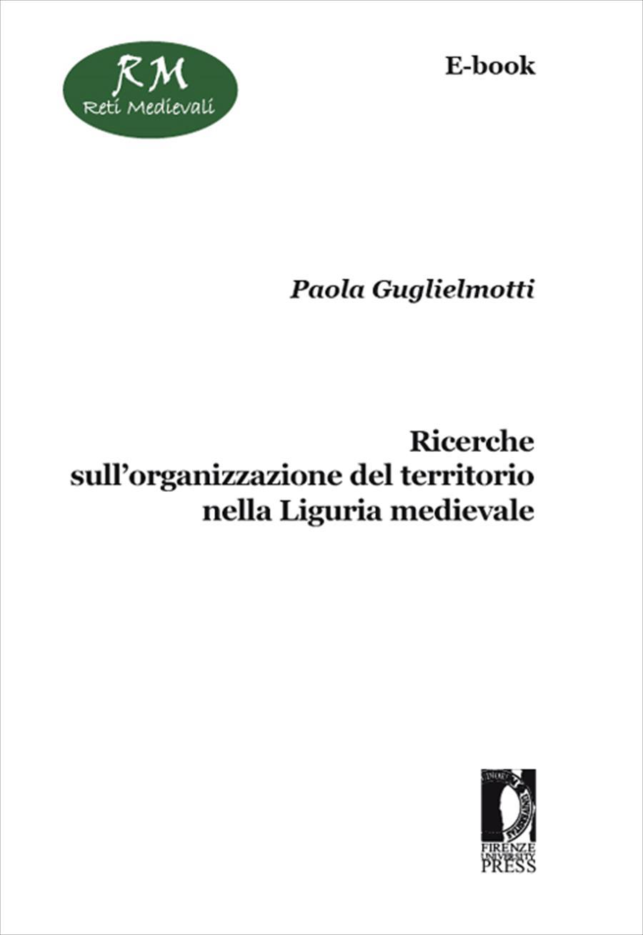 Ricerche sull'organizzazione del territorio nella Liguria medievale