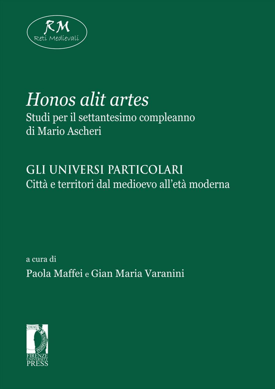 <i>Honos alit artes</i>. Studi per il settantesimo compleanno di Mario Ascheri. II. Gli universi particolari