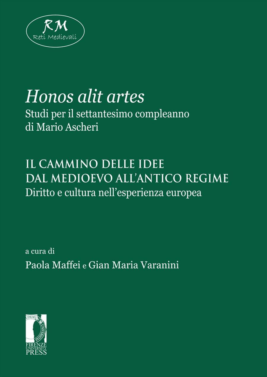 <i>Honos alit artes</i>. Studi per il settantesimo compleanno di Mario Ascheri. III. Il cammino delle idee dal medioevo all'antico regime