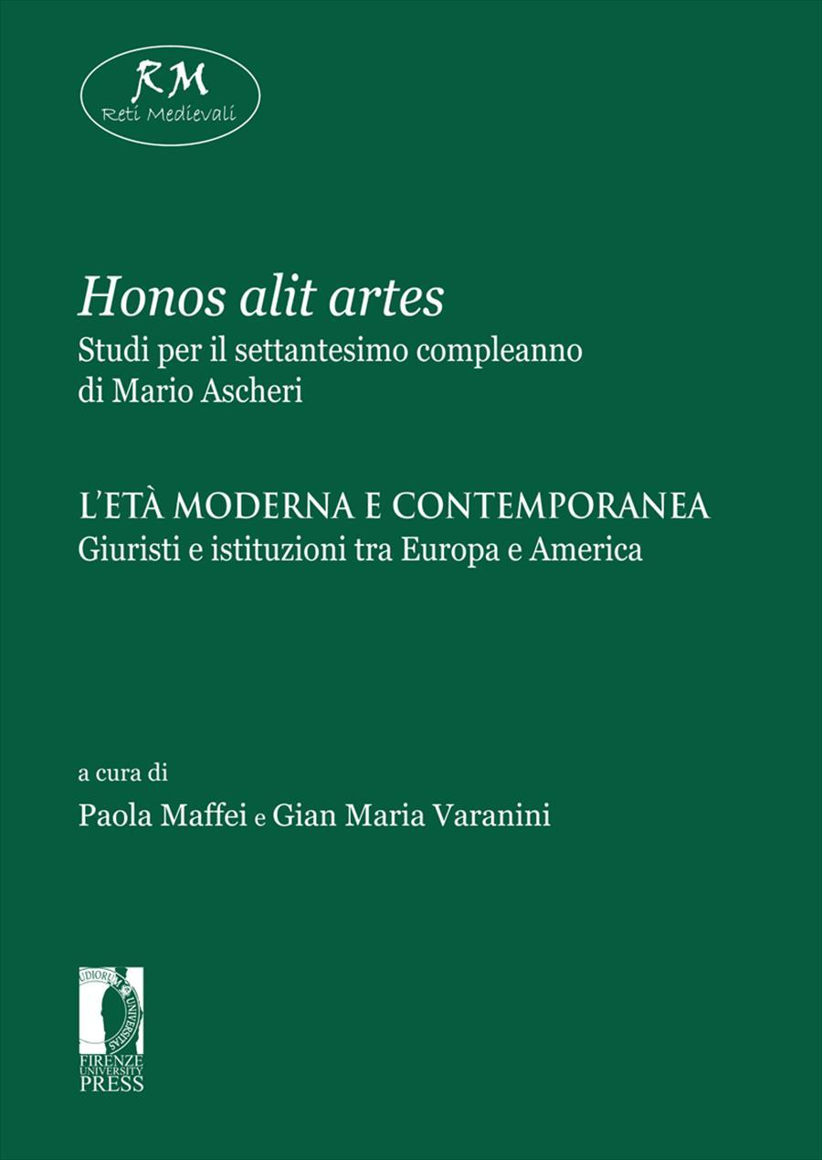 <i>Honos alit artes</i>. Studi per il settantesimo compleanno di Mario Ascheri. IV. L'età moderna e contemporanea