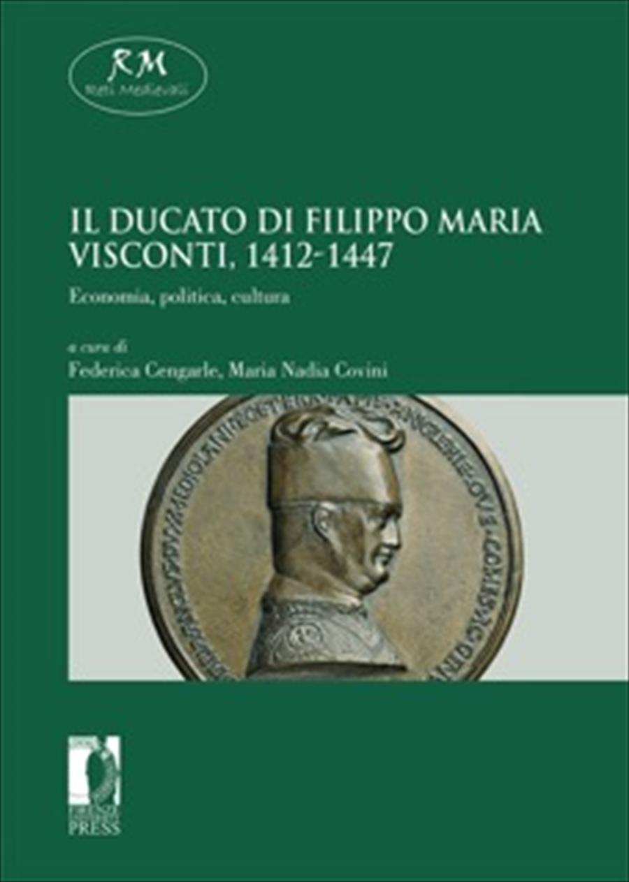 Il ducato di Filippo Maria Visconti, 1412-1447. Economia, politica, cultura