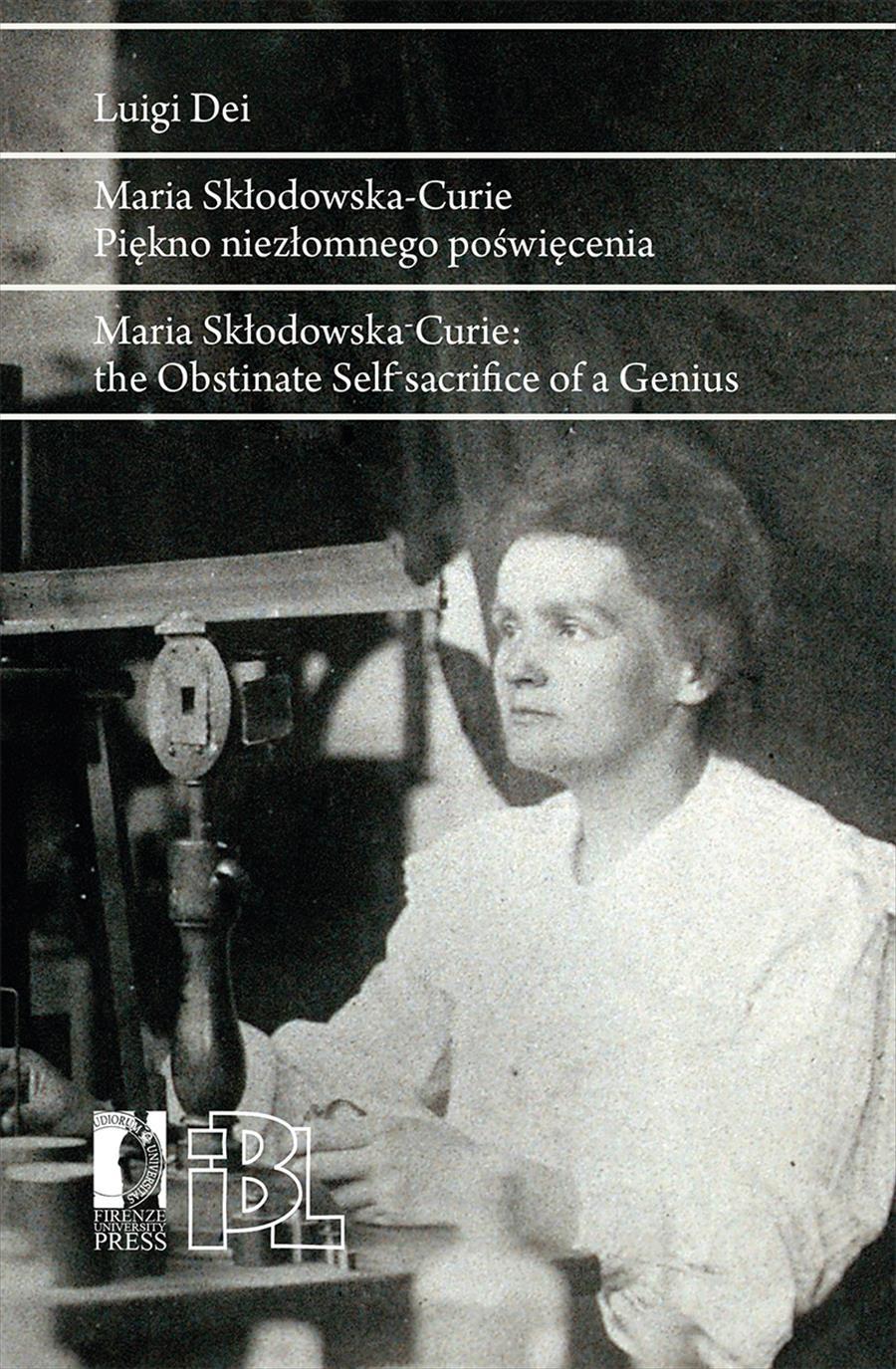 Maria Skłodowska-Curie. Piękno niezłomnego poświęcenia / Maria Skłodowska-Curie. The Obstinate Self‑sacrifice of a Genius