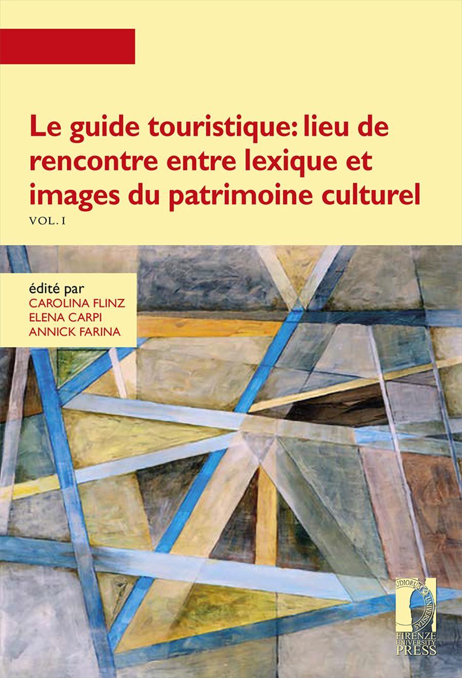 Le guide touristique: lieu de rencontre entre lexique et images du patrimoine culturel. Vol. I