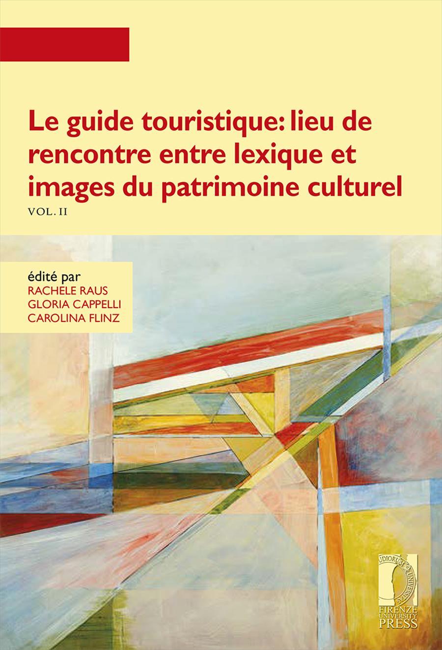 Le guide touristique: lieu de rencontre entre lexique et images du patrimoine culturel. Vol. II