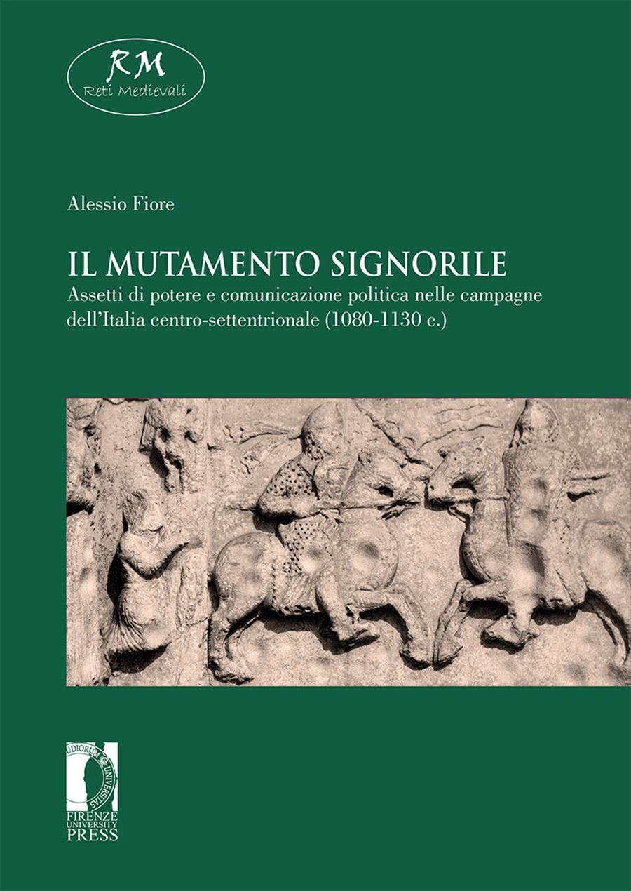 Il mutamento signorile. Assetti di potere e comunicazione politica nelle campagne dell'Italia centro-settentrionale (1080-1130 c.)
