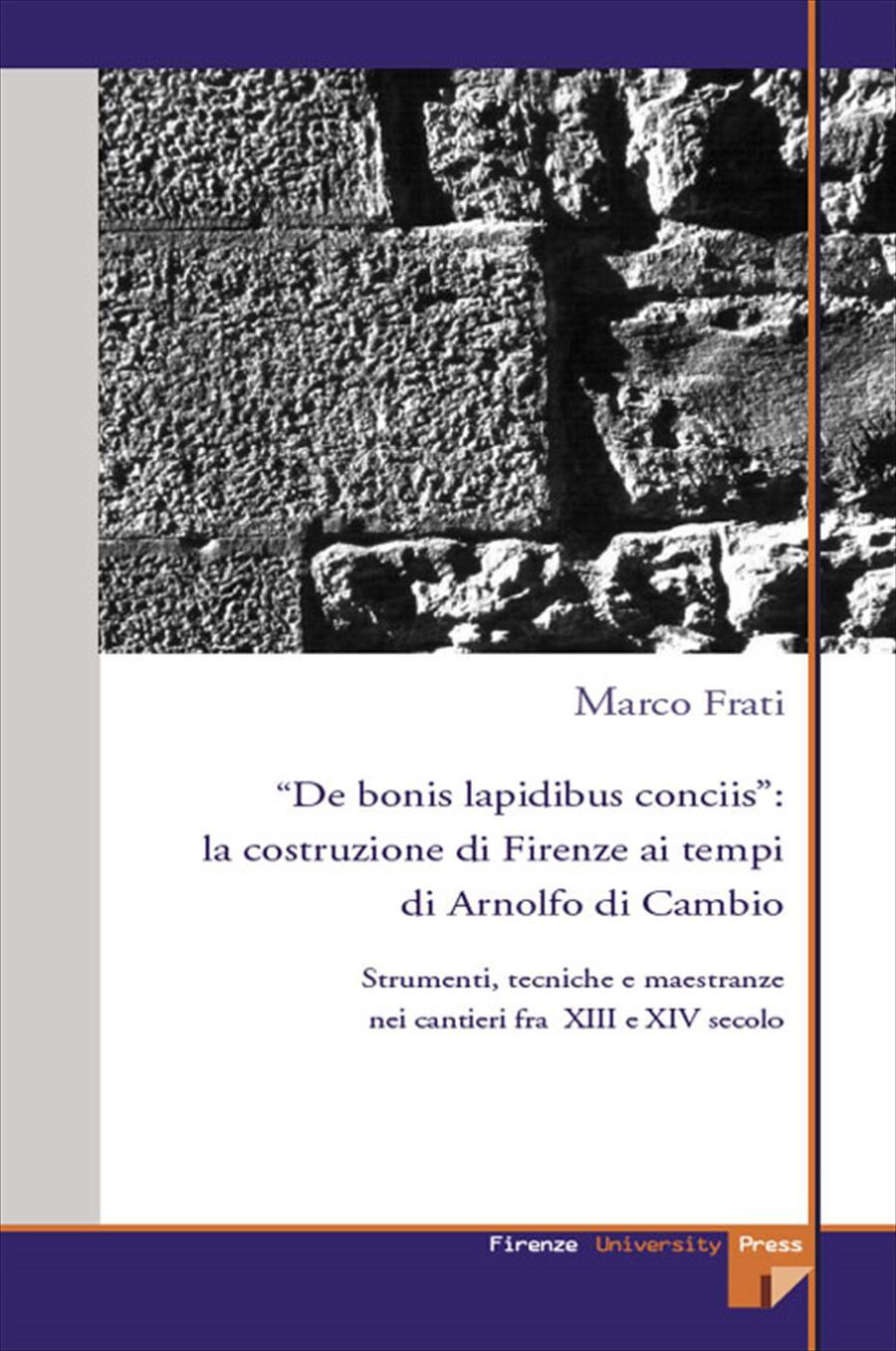 """""""De bonis lapidibus conciis"""": la costruzione di Firenze ai tempi di Arnolfo di Cambio"""
