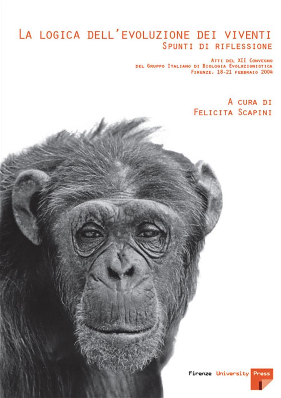 La logica dell'evoluzione dei viventi : spunti di riflessione. Atti del XII convegno del gruppo italiano di biologia evoluzionistica: Firenze, 18-21 febbraio 2004