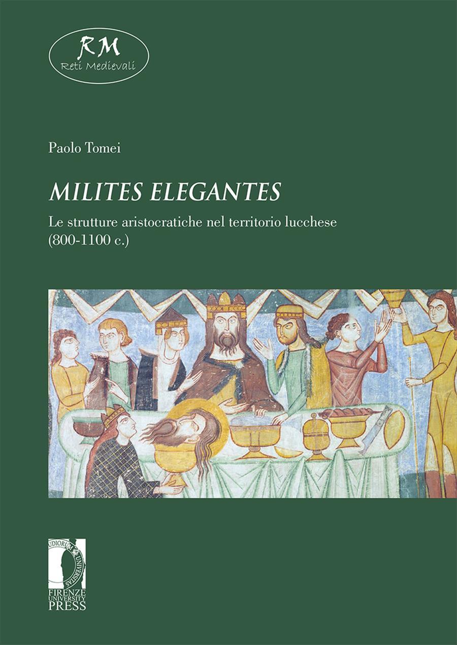 <i>Milites elegantes</i>. Le strutture aristocratiche nel territorio lucchese (800-1100 c.)