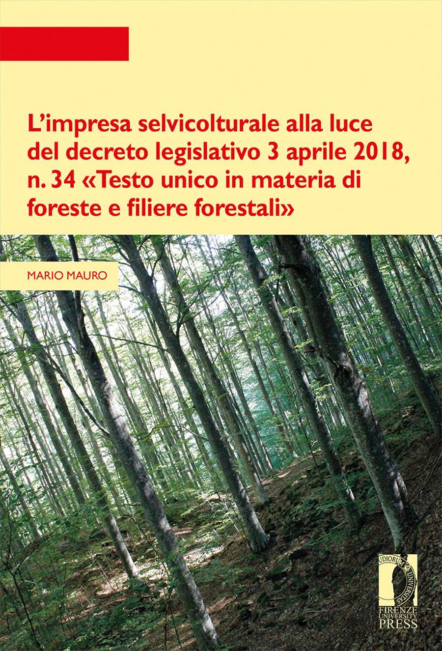 """L'impresa selvicolturale alla luce del decreto legislativo 3 aprile 2018, n. 34 """"Testo unico in materia di foreste e filiere forestali"""""""