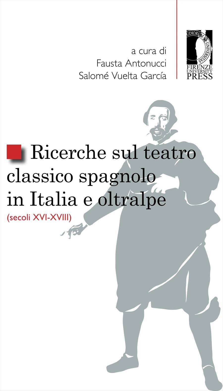 Ricerche sul teatro classico spagnolo in Italia e oltralpe (secoli XVI-XVIII)