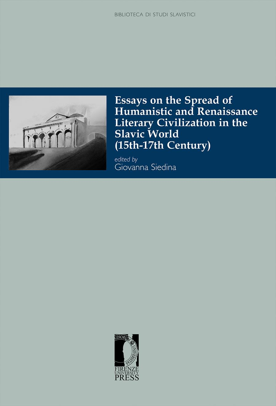 Essays on the Spread of Humanistic and Renaissance Literary Civilization in the Slavic World (15th-17th Century)