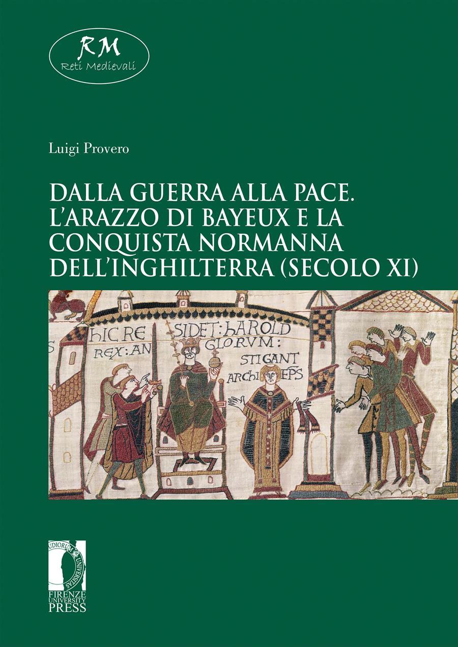 Dalla guerra alla pace. L'Arazzo di Bayeux e la conquista normanna dell'Inghilterra (secolo XI)