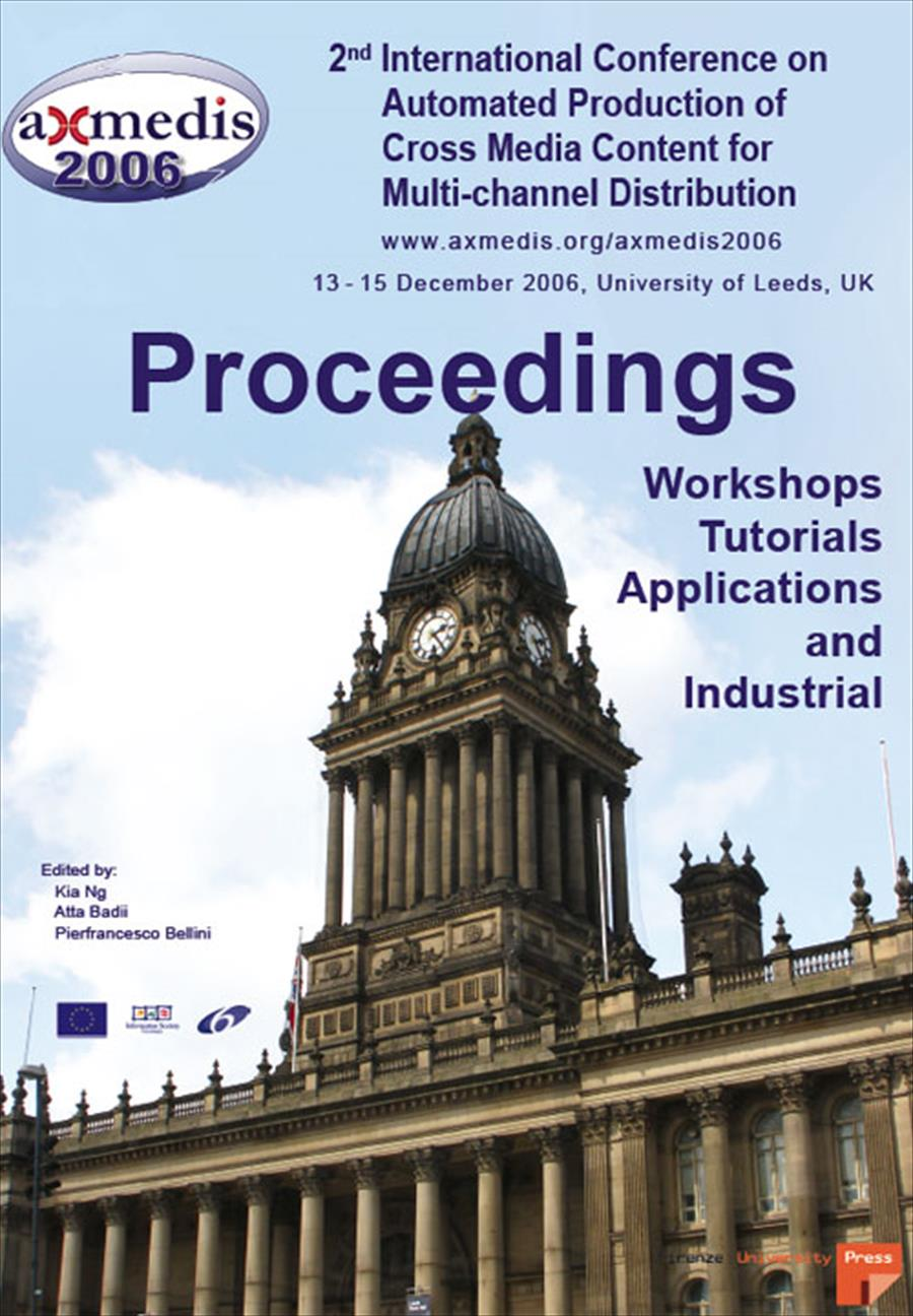 Axmedis 2006. Proceedings of the 2nd International Conference on Automated Production of Cross Media Content for Multi-channel Distribution. Volume for Workshops, Tutorials, Applications and Industrial  (Leeds, UK, 13-15 December 2006)